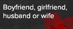 Boyfriend, Girlfriend, Husband or Wife